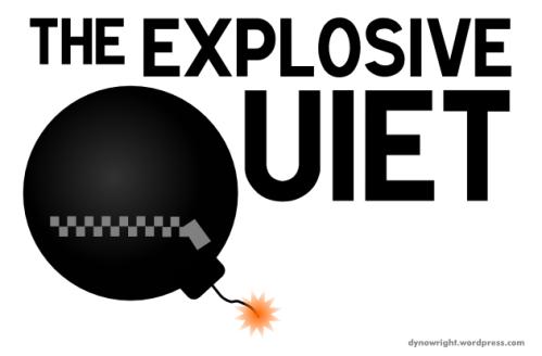 explosivequiet